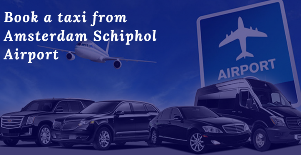 Book a taxi from Amsterdam Schiphol Airport